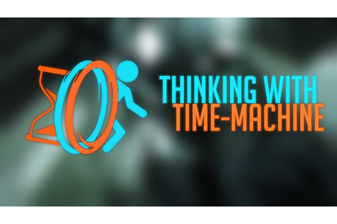 Thinking With Time Machine: Playing With Myself! (Portal 2 ...