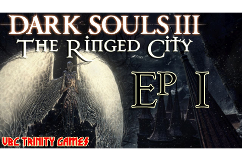 Dark Souls 3 The Ringed City Beginning of the End Let's ...
