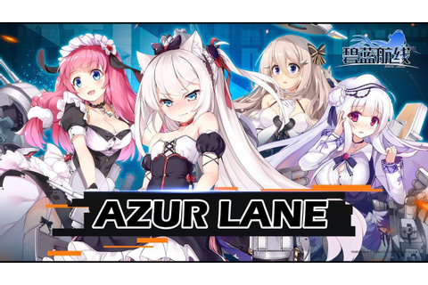 Azur Lane ! Game Mobile Ship Girl , Preview & Rundown ...