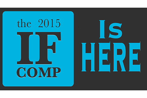 IfComp 2015 is here! Resistration open until Sept. 1st