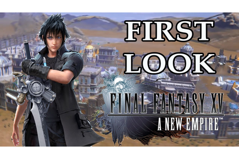 Final Fantasy XV: A New Empire - FIRST LOOK GAMEPLAY - YouTube