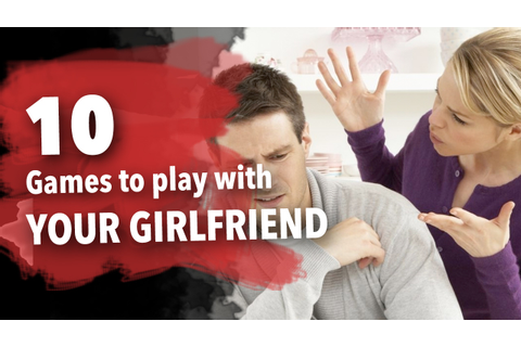 10 Best Games to Play with Your GIRLFRIEND - YouTube