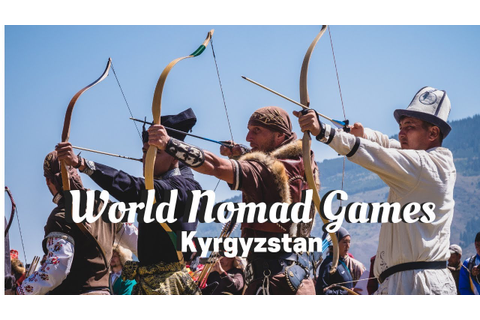 WORLD NOMAD GAMES 2018 in Kyrgyzstan ( The Olympics of ...