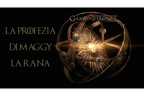 GAME OF THRONES: Profezia di Maggy la Rana || Teoria e ...
