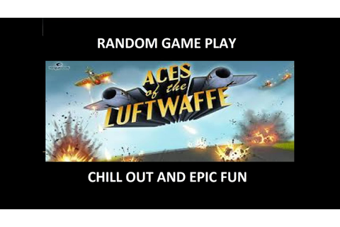 Aces of the Luftwaffe CHILL OUT GAME PLAY # 1 - YouTube