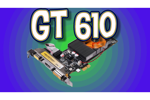 Geforce GT 610 Test in 7 Games - YouTube