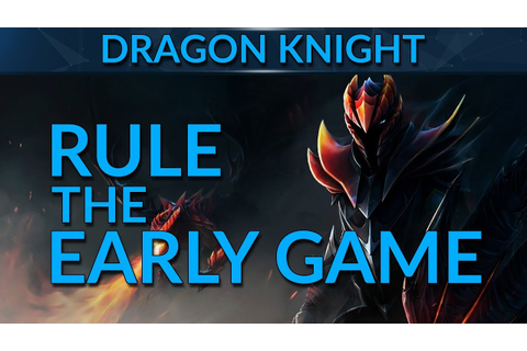 CRUSH the Early Game as Dragon Knight | Dota 2 Guide - YouTube