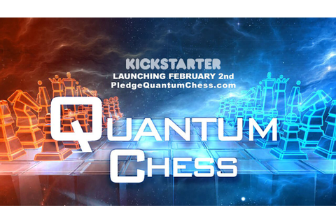 Quantum Chess With New Kickstarter Project | The Nerd Stash