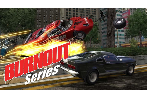 BURNOUT Racing Game Series Retrospective - A Look Back ...