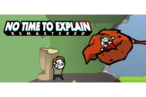 No Time To Explain Remastered on Steam