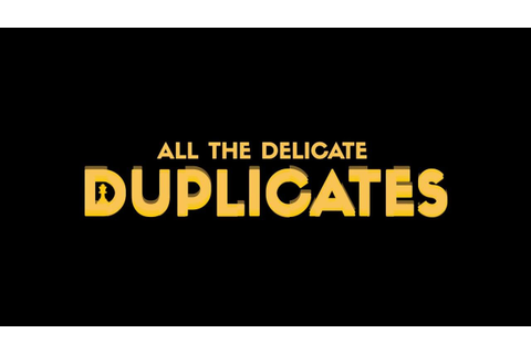 All the Delicate Duplicates Launch Trailer | Product ...