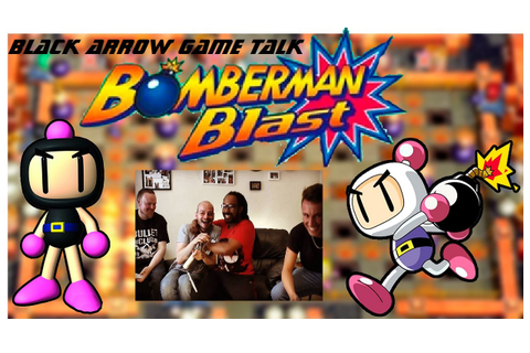 Black Arrow Game Talk Episode 13 - Bomberman Blast Multi ...