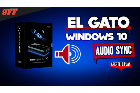 PROBLEMA EL GATO GAME CAPTURE HD E WINDOWS 10 - YouTube