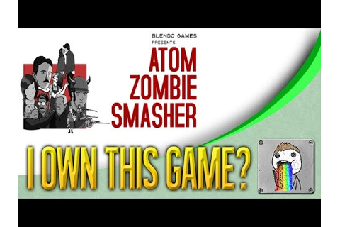 Wait, I Own This? | ATOM ZOMBIE SMASHER - YouTube