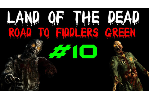 Land Of The Dead Road To Fiddlers Green - Part 10 - The ...