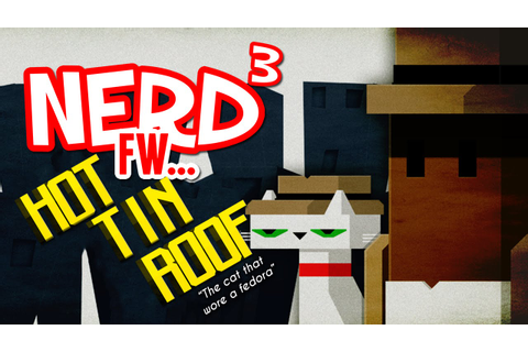 Nerd³ FW - Hot Tin Roof: The Cat That Wore A Fedora - YouTube