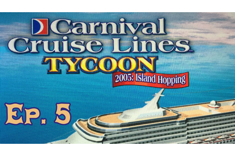 Carnival Cruise Line Tycoon 2005 - Episode 5 - YouTube