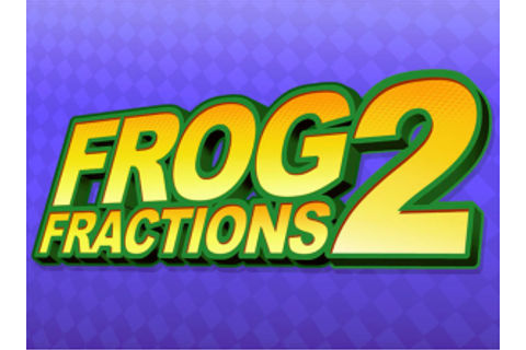 Frog Fractions 2 - Wikipedia