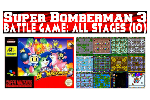Super Bomberman 3: Battle Game - All Stages (10) - YouTube