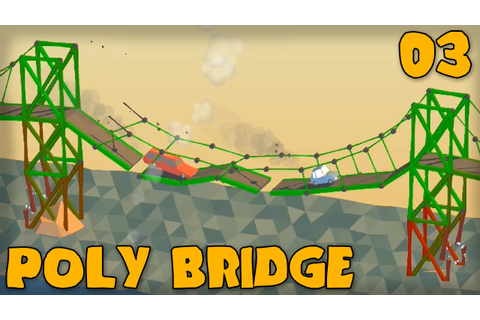 "POLY BRIDGE Gameplay Part 3 - ""THE SUSPENSION IS KILLING ..."