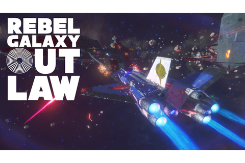 Rebel Galaxy Outlaw Gameplay Trailer - YouTube