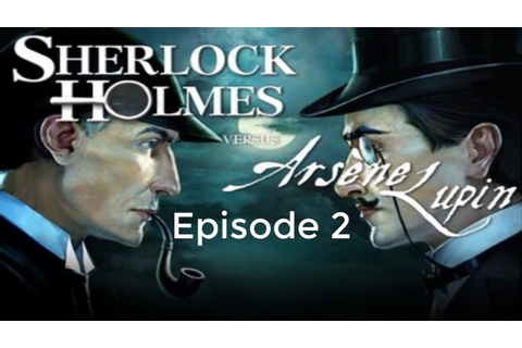 Sherlock Holmes vs Arsene Lupin - Episode 2 - YouTube