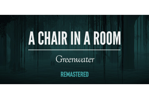 A Chair in a Room : Greenwater on Steam
