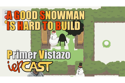 A Good Snowman Is Hard To Build - Español - Gameplay ...