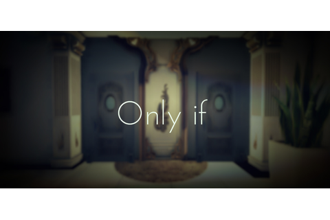 Only If: A Comprehensive Review – Scanline Media