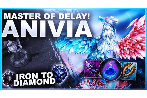 THE MASTER AT DELAYING THE GAME? ANIVIA! - Iron to Diamond ...