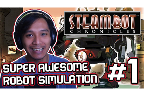 STEAMBOT CHRONICLES - EP01 - The Underdog Robot Simulation ...