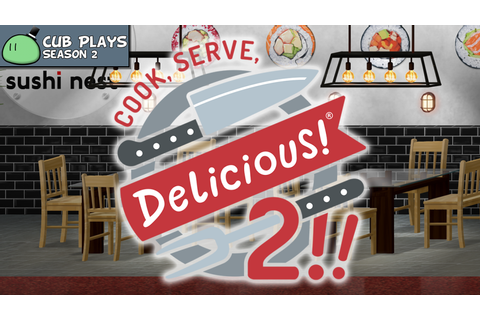 Cook, Serve, Delicious! 2!! (Game Review) – cublikefoot
