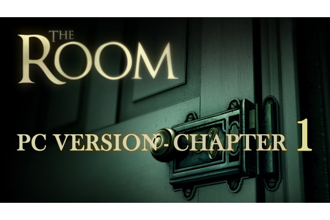 The Room PC Game Walkthrough Chapter 1 | HD 720p - YouTube