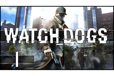 Watch Dogs Gameplay Walkthrough - Part 1 (PC) - YouTube