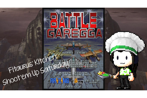 Fitaurus' Kitchen Shoot'em Up Saturday - Battle Garegga ...