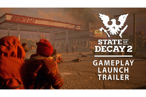 State of Decay 2 Gameplay Launch Trailer - Gameslaught