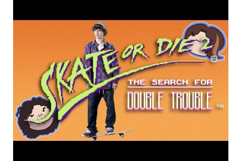 Skate or Die 2: The Search for Double Trouble - Game ...
