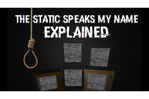 The Static Speaks My Name: Explained - YouTube
