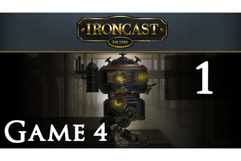 Let's Play Ironcast Game 4 Part 1 - YouTube